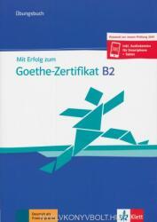 Mit Erfolg zum Goethe-Zertifikat B2 Übungsbuch - Passend zur neuen Prüfung 2019 (2019)