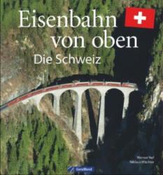 Eisenbahn-Bildband: Eisenbahn von oben. Die Schweiz von oben. Luftbilder von Schweizer Eisenbahnstrecken. Besondere Bahnstrecken in Naturkulisse und (ISBN: 9783862452989)