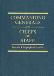 Commanding Generals and Chiefs of Staff, 1775-2010: Portraits & Biographical Sketches of the of the United States Army's Senior Officer - William Gardner Bell, Center of Military History (2011)