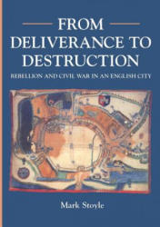 From Deliverance to Destruction - Rebellion and Civil War in an English City (ISBN: 9780859894784)