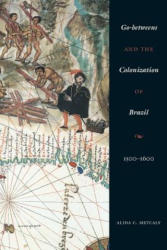 Go-Betweens and the Colonization of Brazil - 1500-1600 (ISBN: 9780292712768)