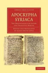 Apocrypha Syriaca - The Protevangelium Jacobi and Transitus Mariae (ISBN: 9781108043489)
