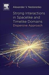 Strong Interactions in Spacelike and Timelike Domains - Dispersive Approach (ISBN: 9780128034392)