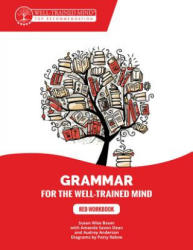 Grammar for the Well-Trained Mind: Red Workbook - A Complete Course for Young Writers, Aspiring Rhetoricians, and Anyone Else Who Needs to Underst (ISBN: 9781945841262)