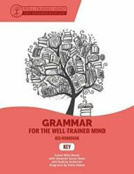 Grammar for the Well-Trained Mind Key to Red Wor - A Complete Course for Young Writers, Aspiring Rhetoricians, and Anyone Else Who Needs to Unders (ISBN: 9781945841279)