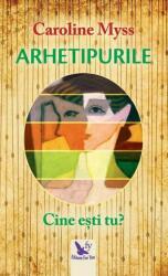 Arhetipurile. Cine ești tu? (ISBN: 9786066392556)