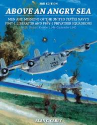 Above an Angry Sea: Men and Missions of the United States Navy's PB4y-1 Liberator and PB4y-2 Privateer Squadrons Pacific Theater: October (ISBN: 9780764353680)