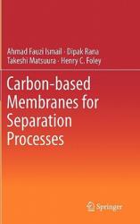 Carbon-based Membranes for Separation Processes - Ahmad Fauzi Ismail, Dipak Rana, Takeshi Matsuura, Henry C. Foley (2011)