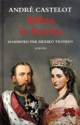 MIKSA ÉS SAROLTA - HABSBURG PÁR MEXIKÓ TRÓNJÁN (2008)