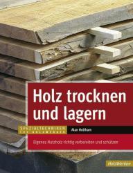 Holz trocknen und lagern - Alan Holtham, Waltraud Kuhlmann (2011)
