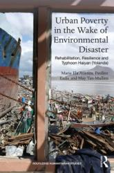 Urban Poverty in the Wake of Environmental Disaster - Rehabilitation, Resilience and Typhoon Haiyan (ISBN: 9781138629998)