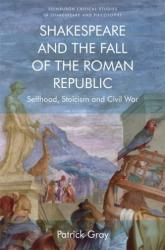 Shakespeare and the Fall of the Roman Republic - Selfhood, Stoicism and Civil War (ISBN: 9781474427456)