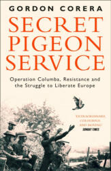 Secret Pigeon Service - Operation Columba, Resistance and the Struggle to Liberate Europe (ISBN: 9780008220341)