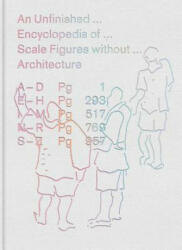 Unfinished Encyclopedia of Scale Figures without Architecture (ISBN: 9780262038676)