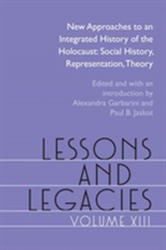 Lessons and Legacies XIII - New Approaches to an Integrated History of the Holocaust: Social History, Representation, Theory (ISBN: 9780810137677)