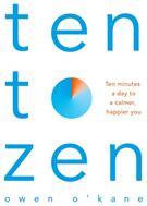 Ten to Zen - Ten Minutes a Day to a Calmer, Happier You (ISBN: 9781509893676)