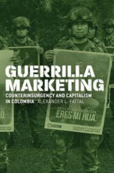 Guerrilla Marketing - Counterinsurgency and Capitalism in Colombia (ISBN: 9780226590509)