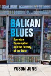 Balkan Blues - Consumer Politics after State Socialism (ISBN: 9780253036711)