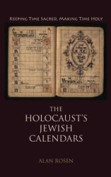 Holocaust's Jewish Calendars - Keeping Time Sacred, Making Time Holy (ISBN: 9780253038265)