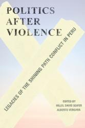 Politics after Violence - Legacies of the Shining Path Conflict in Peru (ISBN: 9781477317310)
