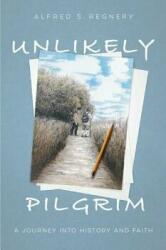 Unlikely Pilgrim - A Journey into History and Faith (ISBN: 9780825308871)