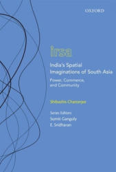 India's Spatial Imaginations of South Asia - Power, Commerce, and Community (ISBN: 9780199489886)