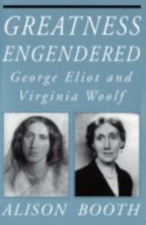 Greatness Engendered - George Eliot and Virginia Woolf (ISBN: 9781501727771)