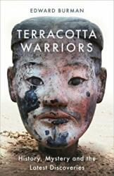 Terracotta Warriors - History, Mystery and the Latest Discoveries (ISBN: 9781474606103)