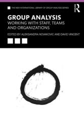 Group Analysis: Working with Staff Teams and Organizations (ISBN: 9780367112073)