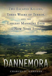 Dannemora - Two Escaped Killers, Three Weeks of Terror, and the Largest Manhunt Ever in New York State (ISBN: 9780806539249)