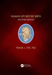 Human Life Before Birth, Second Edition (ISBN: 9780815355243)