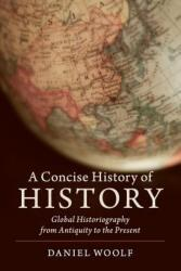 Concise History of History - Global Historiography from Antiquity to the Present (ISBN: 9781108444859)