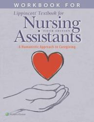 Workbook for Lippincott Textbook for Nursing Assistants - A Humanistic Approach to Caregiving (ISBN: 9781975108540)
