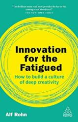 Innovation for the Fatigued - How to Build a Culture of Deep Creativity (ISBN: 9780749484088)