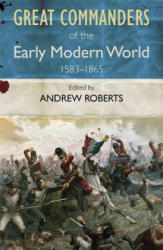 Great Commanders of the Early Modern World 1567-1865 (2011)