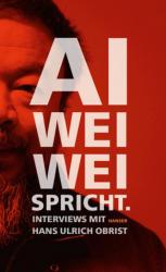 Ai Weiwei spricht - Weiwei Ai, Hans Ulrich Obrist, Andreas Wirthensohn (2011)