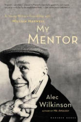 My Mentor: A Young Man's Friendship with William Maxwell (ISBN: 9780618382699)
