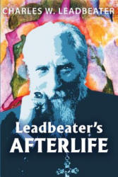 Leadbeater's Afterlife: Three Classic Afterlife Works (ISBN: 9780998255699)