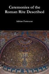 Ceremonies of the Roman Rite Described (ISBN: 9781304766717)