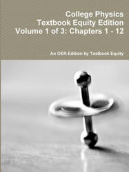 College Physics Textbook Equity Edition Volume 1 of 3: Chapters 1 - 12 (ISBN: 9781304803214)