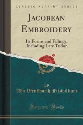 Jacobean Embroidery: Its Forms and Fillings, Including Late Tudor (ISBN: 9781333423469)