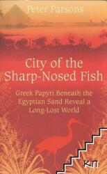 City of the Sharp-Nosed Fish - Greek Lives in Roman Egypt (2008)