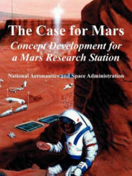 The Case for Mars: Concept Development for a Mars Research Station (ISBN: 9781410224286)