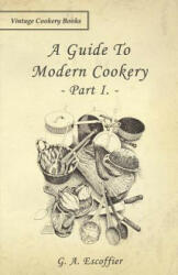 A Guide to Modern Cookery - Part I (ISBN: 9781443758673)