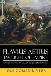 Flavius Aetius Twilight of Empire (ISBN: 9781503535763)