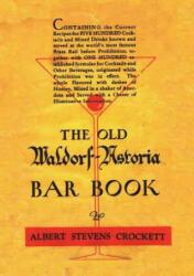 The Old Waldorf Astoria Bar Book 1935 Reprint (ISBN: 9781640321243)