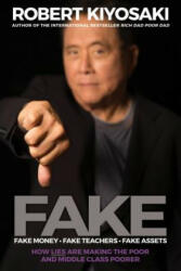 FAKE: Fake Money, Fake Teachers, Fake Assets - Robert T. Kiyosaki (ISBN: 9781612680842)