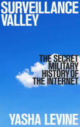 Surveillance Valley - The Secret Military History of the Internet (ISBN: 9781785784781)