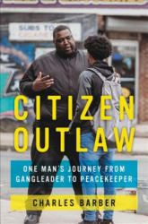 Citizen Outlaw: One Man's Journey from Gangleader to Peacekeeper (ISBN: 9780062692849)