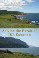 Solving the Puzzle of Irr Equation. Choosing the Right Solution to Measure Investment Success. Second Edition - Yuri K Shestopaloff (ISBN: 9781927731017)